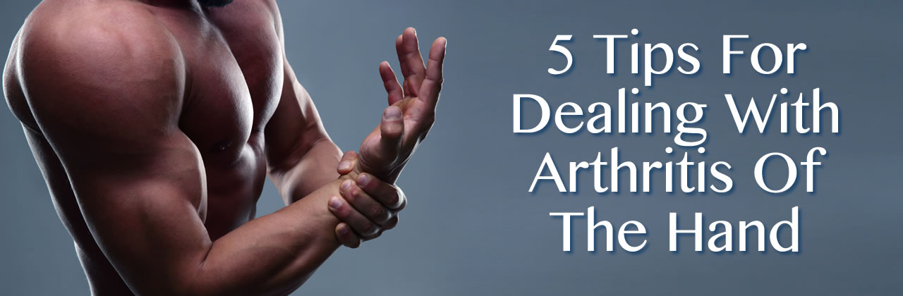 5 Tips For Dealing With Arthritis Of The Hand In Louisiana